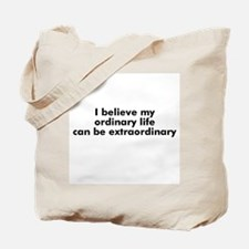 I believe my ordinary life ca Tote Bag