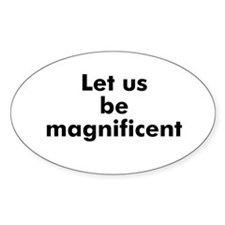 Let us be magnificent Oval Decal