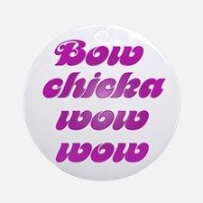 BOW CHICKA WOW WOW Ornament (Round)