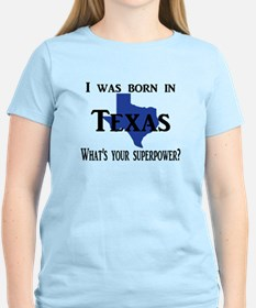 I was born in Texas, What's your superpowe T-Shirt