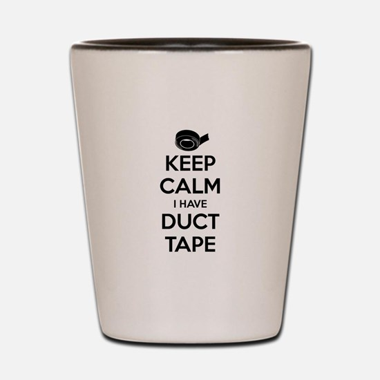 Keep Calm I Have Duct Tape Shot Glass