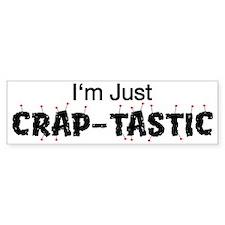 I'm Just Crap-tastic Bumper Bumper Sticker