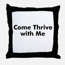 Come Thrive with Me Throw Pillow