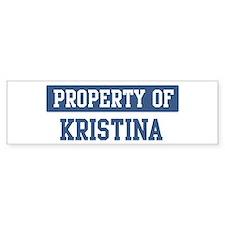 Property of KRISTINA Bumper Bumper Stickers