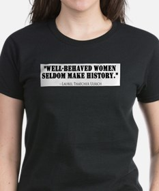 Funny Well behaved women rarely make history Tee