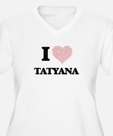 I love Tatyana (heart made from Plus Size T-Shirt