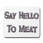 Say Hello To Meat Mousepad