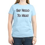 Say Hello To Meat Women's Light T-Shirt