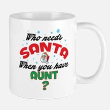 WHO NEEDS SANTA WHEN YOU HAVE AUNT Mugs