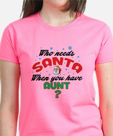 WHO NEEDS SANTA WHEN YOU HAVE AUNT T-Shirt