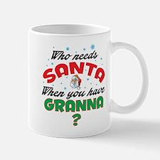 WHO NEEDS SANTA WHEN YOU HAVE GRANNA Mugs