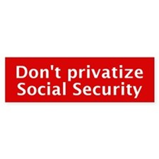 Don't Privatize Social Security (Bumper Sticker)