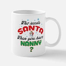 WHO NEEDS SANTA WHEN YOU HAVE NANNY Mugs