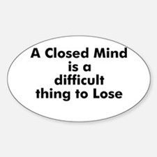 A Closed Mind is a difficult Oval Decal