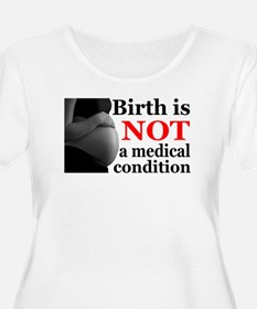 Birth is NOT a Medical Condition T-Shirt