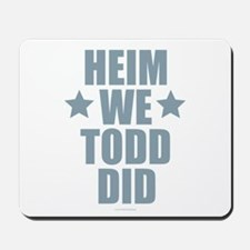 Heim We Todd Did Mousepad
