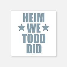 Heim We Todd Did Sticker