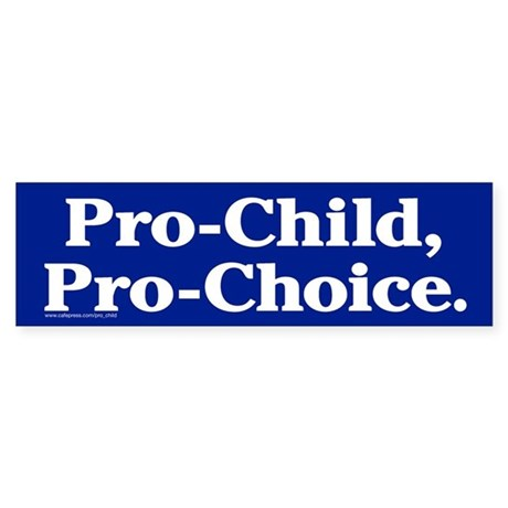Pro-Child, Pro-Choice Bumper Sticker