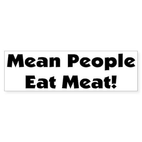 Mean People Eat Meat! Bumper Sticker