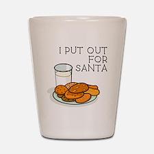 I PUT OUT FOR SANTA Shot Glass