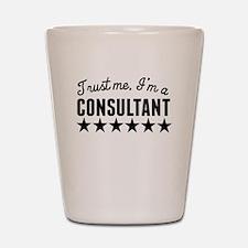Trust Me Im A Consultant Shot Glass