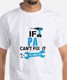 If Pa Can't Fix It No One Can T-Shirt