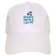 If Grampa Can't Fix It No One Can Baseball Cap