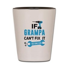 If Grampa Can't Fix It No One Can Shot Glass