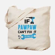 If Pawpaw Can't Fix It No One Can Tote Bag