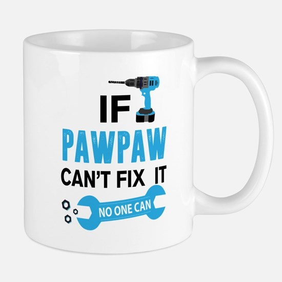 If Pawpaw Can't Fix It No One Can Mugs