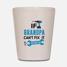 If Gramdpa Can't Fix It No One Can Shot Glass