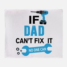 if dad can'h fix it, no one can Throw Blanket
