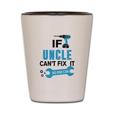 If Uncle Can't Fix It No One Can Shot Glass