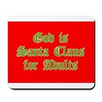 God is Santa Claus for Adults Mousepad