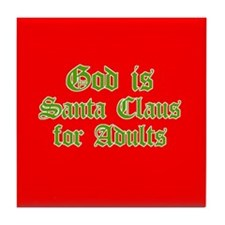 God is Santa Claus for Adults Tile Coaster
