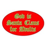 God is Santa Claus for Adults Oval Sticker
