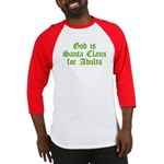 God is Santa Claus for Adults Baseball Jersey