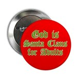 God is Santa Claus for Adults Button