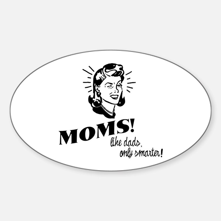 Moms: Like Dads, Only Smarter Oval Decal