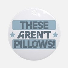 These Aren't Pillows - Blue Round Ornament