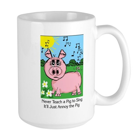Never Teach A Pig To Sing Large Mug