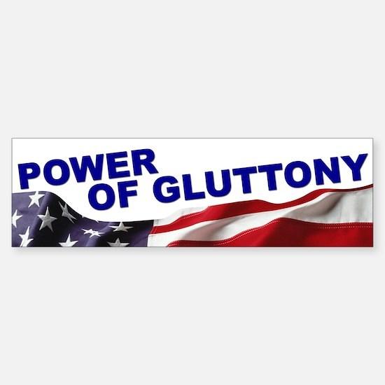 The Power of Gluttony Bumper Bumper Bumper Sticker