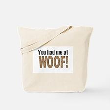 You had me at Woof! Tote Bag