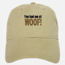 You had me at Woof! Baseball Baseball Cap