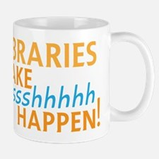 LIBRARIES make SHHHHHH Happen! Funny libraria Mugs