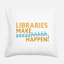 LIBRARIES make SHHHHHH Happen Square Canvas Pillow