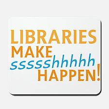 LIBRARIES make SHHHHHH Happen! Funny lib Mousepad