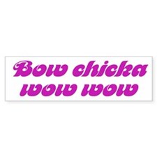 BOW CHICKA WOW WOW Bumper Bumper Sticker
