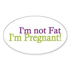 Pregnant not Fat Oval Decal