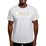 Pregnant not Fat Light T-Shirt